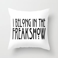 I Belong In The Freakshow Throw Pillow