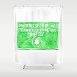 You've Got Mail- I Wanted It To Be You So Badly Quote Shower Curtain