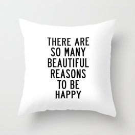 There Are so Many Beautiful Reasons to Be Happy Short Inspirational Life Quote Poster Throw Pillow