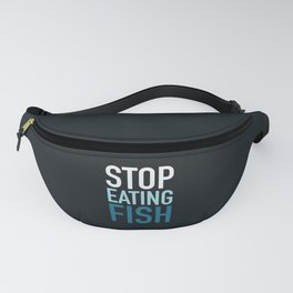 STOP EATING FISH Fanny Pack