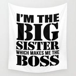 I'm the Big Sister Which Makes Me the Boss Wall Tapestry