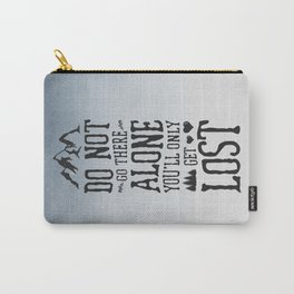 Do Not Go There Alone You'll Only Get Lost Carry-All Pouch