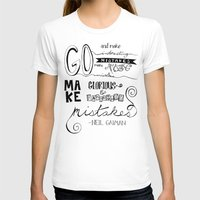 neil gaiman T-shirts featuring make mistakes - neil gaiman by Brittany Alyse