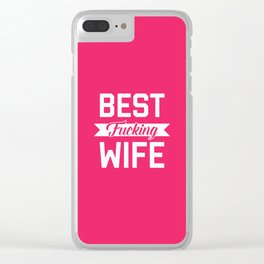 Best Fucking Wife, Funny Quote Clear iPhone Case
