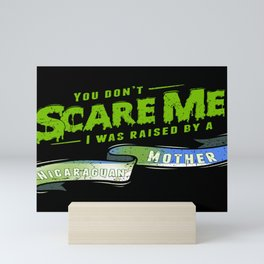 You Don't Scare Me I Was Raised By A Nicaraguan Mother Mini Art Print