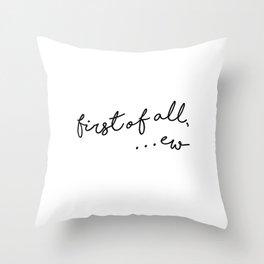first of all, ew Throw Pillow
