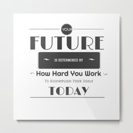 your future is determined by you Metal Print