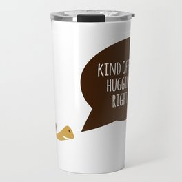 Feel like hugging you right now Travel Mug