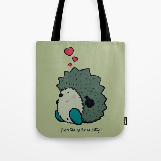 You're the one for me Fatty! Tote Bag