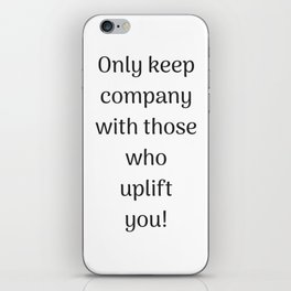 Empowering Quotes - Only keep company with those who uplift you iPhone Skin