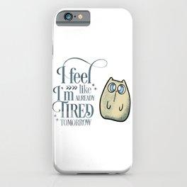 I'm Tired Tomorrow Cute Cat iPhone Case