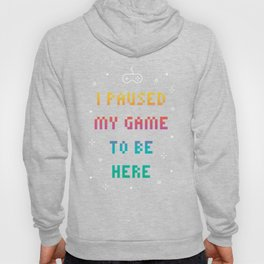 I Paused My Game To Be Here Funny Video Gamer T-Shirt Hoody