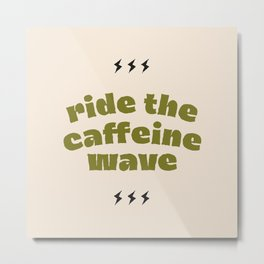 Ride the Caffeine Wave! Metal Print