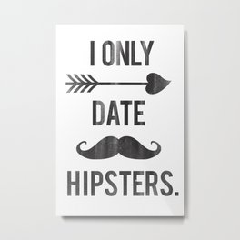 I only date hipsters. Metal Print