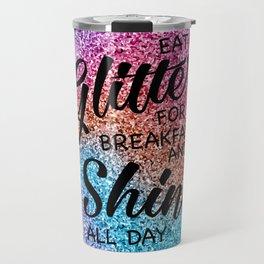 Eat glitter for breakfast and shine all day Travel Mug