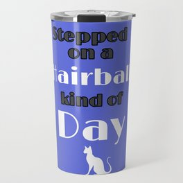 Hairball Kind Of Day Bad Day Kitty Revenge Travel Mug