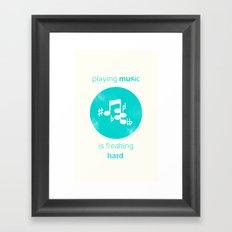 Playing Music is Freaking Hard. Framed Art Print