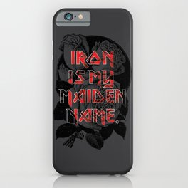 Iron is my maiden name. iPhone Case