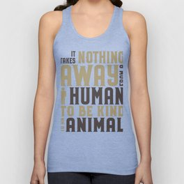 Animal Lover Be Kind to Animals Takes nothing away from a human to be kind to an animal Unisex Tank Top