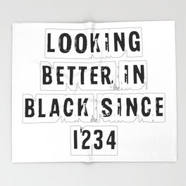 Looking Better In Black Since 1234 [White] Throw Blanket