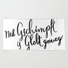 Austria : Ned Gscmimpft is Globt gnuag! Beach Towel