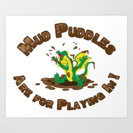 Mud Puddle Are for Playing In! Art Print