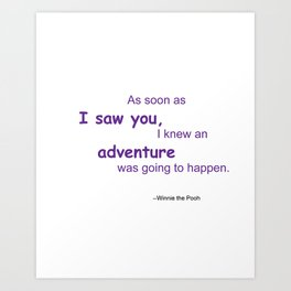 As soon as I saw you, I knew an adventure was going to happen Art Print