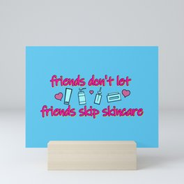 Friends Don't Let Friends Skip Skincare Mini Art Print