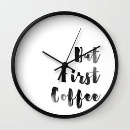 But First Coffee Watercolour Monochrome Wall Clock