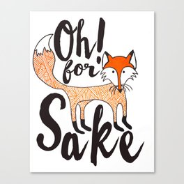 Oh! For Fox Sake.  Canvas Print
