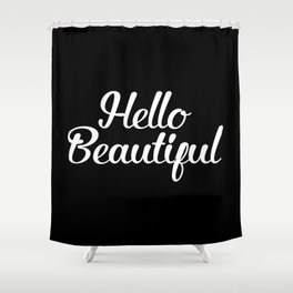 Hello Beautiful - Black and White Shower Curtain