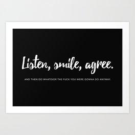 Listen, smile, agree. Art Print