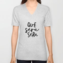 Que Sera Sera black and white typography wall art home decor life love quote hand lettered bedroom Unisex V-Neck