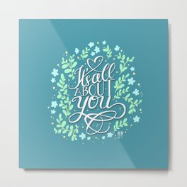 It's All About You Metal Print