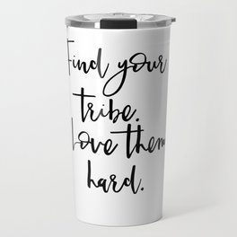Find Your Tribe. Love Them Hard Travel Mug
