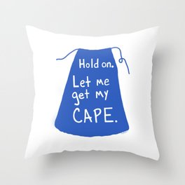 Let me get my cape. Throw Pillow