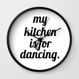 My kitchen is for dancing Wall Clock