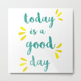 Good Day Print Metal Print