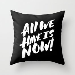 all we have is now! Throw Pillow