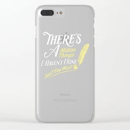 There Is A Million Things I Haven't Done Just You Wait - Hamilton Clear iPhone Case