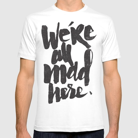 ...MAD HERE T-shirt