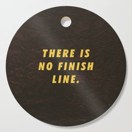 There is no finish line Motivational Inspirational Sayings Quotes Cutting Board