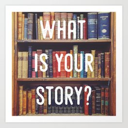 What is your story? Art Print
