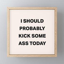 I Should Probably Kick Some Ass Today Framed Mini Art Print