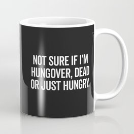Hungover, Dead Or Hungry Funny Quote Coffee Mug