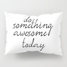 Do Something Awesome Today, Office Art, Wall Decor, Inspirational Poster, Motivatonal Quote Pillow Sham