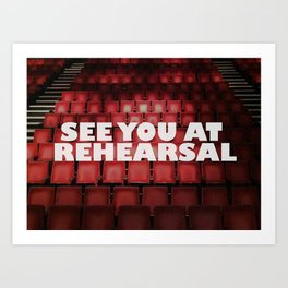 See You at Rehearsal Art Print