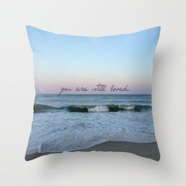 you are still loved Throw Pillow