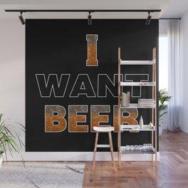 I Want Beer Wall Mural