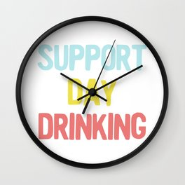 Support Day Drinking Vintage Retro 90s Style Party Design design Wall Clock